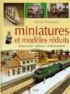 Miniatures Et Modeles Reduits : Concevoir, Realiser, Collectionner