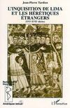 L'Inquisition de Lima et les hérétiques étrangers. XVIe-XVIIe siècles