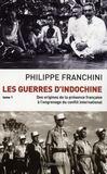Les guerres d'Indochine t.1 ; des origines de la présence française à l'engrenage du conflit international