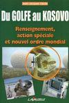 Du Golfe Au Kosovo Renseignement, Action Speciale Et Nouvel Ordre Mondial
