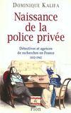 Detectives ; Une Histoire Des Policiers Prives En France 1832 A 1942