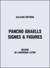 Pancho Graells ; signes et figures ; maison de l'Amérique latine