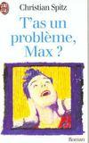 T'As Un Probleme, Max ?