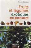 Livres - Fruits Et Legumes Exotiques Qui Nous Guerissent