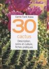 30 cactus ; description, soins et culture, fiches pratiques