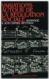 Variations autour de la régulation sociale ; hommage à Jean Daniel Reynald