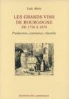 Les grands vins de Bourgogne de 1750 à 1870 ; production, commerce, clientèle