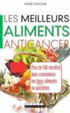Livres - Les meilleurs aliments anticancer ; plus de 150 recettes pour consommer les bons aliments