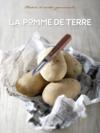 La pomme de terre ; histoire et recettes gourmandes