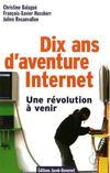 Dix ans d'aventure internet ; une révolution à venir