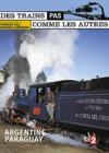 DVD &amp; Blu-ray - Des Trains Pas Comme Les Autres - L'Argentine / Paraguay