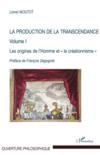 La production de la transcendance t.1 ; les origines de l'homme et le créationnisme