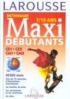 Dictionnaire Larousse maxi-débutants ; 7/10 ans