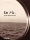 En Mer ; voyages photographiques