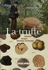 La truffe ; histoire, usages, recettes anciennes