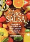 Livres - Magic Salsa : 125 Naturally Low-Fat Bold And Brassy Sauces To Add Flavor To Any Meal