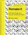 Remake it ; 500 idées design pour recycler meubles et objets