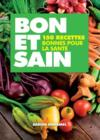 Livres - Bon et sain ; 150 recettes bonnes pour la sant