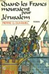 Quand Les Francs Mouraient Pour Jerusalem