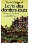 LE ROI DES DERNIERS JOURS. L'exemplaire et très Cruelle Histoire des rebaptises de Munster (1534-1535)