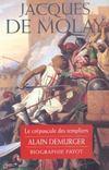 Jacques de molay ; le dernier des templiers