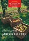 Créez votre jardin fruitier ; arbres et arbrustes pour tous les jardins