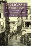 Perpignan A La Belle Epoque. 1880-1914 ; La Rue. Les Cafes. Les Metiers