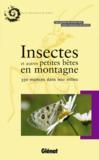 Insectes et autres petites bêtes en montagne ; 330 espèces dans leur milieu