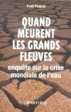 Livres - Quand Meurent Les Grands Fleuves ; Enquete Sur La Crise Mondiale De L'Eau