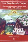 Les Bouches De L'Enfer. Representations Du Volcanisme Andin, 16e-17e Siecles