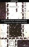 La révolution symphonique ; l'invention d'une modernité musicale