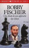Bobby fischer - etude son approche des echecs