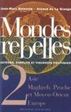 Mondes rebelles.. 2. Mondes rebelles. acteurs, conflits et violences politiques. Asie, Maghreb, Proche et Moyen-Orient, Europe. Volume : 2