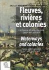 Fleuves, rivières et colonies ; la France et ses empires (XVII-XX siècle)