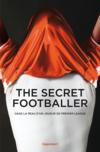 The secret footballer ; dans la peau d'un joueur de premier league