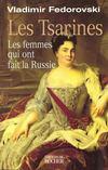 Les tsarines ; les femmes qui ont fait la Russie