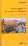 Transmigrant-e-s africain-e-s au Maghreb ; une question de vie ou de mort