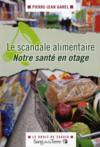 Le scandale alimentaire ; notre santé en otage