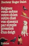 Livres - Soignez vous-même votre chien, votre chat, vos oiseaux par simple pression d'un doigt