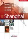 Shangai - Ouvrir Un Point De Vente 2008/2009 (2e Edition)