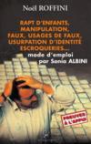 Rapt d'enfants, manipulation, faux, usages de faux, usurpation d'identité escroqueries... mode d'emploi par Sonia Albini