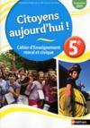 Citoyens Aujourd'Hui! ; Cahier D'Enseignement Moral Et Civique ; 5ème ; Cahier De L'Elève (Edition 2015)