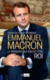 Emmanuel Macron ; le banquier qui voulait être roi