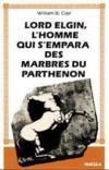 Lord Elgin L'Homme Qui S'Empara Des Marbres Du Parthenon