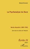 Livres - La psychanalyse du Duce ; Benito Mussolini 1883 1945 ; une mise en scne de l'Histoire