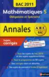 Annales Abc Bac ; Sujets & Corriges ; Mathématiques ; S, Obligatoire Et Spécialité ; Bac 2011