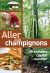Aller aux champignons ; reconnaître, cueillir, cuisiner