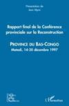 Rapport final de la conférence provinciale sur la reconstruction ; province du Bas-Congo ; Matadi, 14-20 décembre 1997