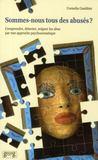 Sommes nous tous des abusés ? ; comprendre, détecter, soigner les abus par une approche psychosomatique