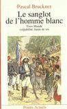 Sanglot De L'Homme Blanc. Tiers Monde, Culpabilite, Haine De Soi (Le)